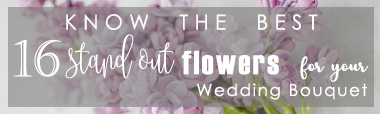 Know the Best 16 Stand Out Flowers for your Wedding Bouquet