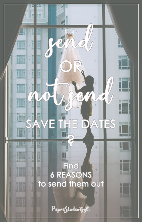Send or not Save the Dates? Find 6 Reasons to send them out