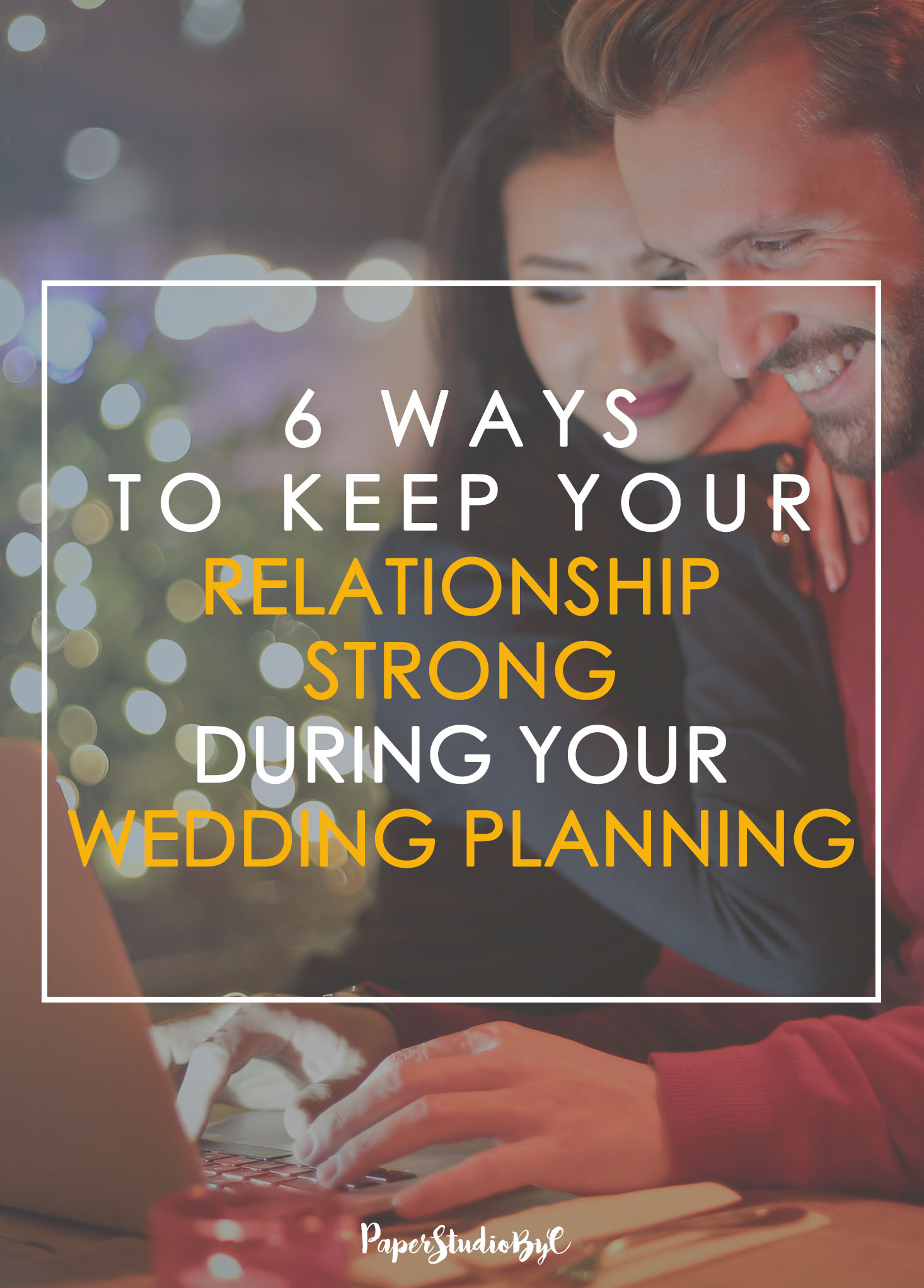 6 Ways To Keep Your Relationship Strong During Your Wedding Planning